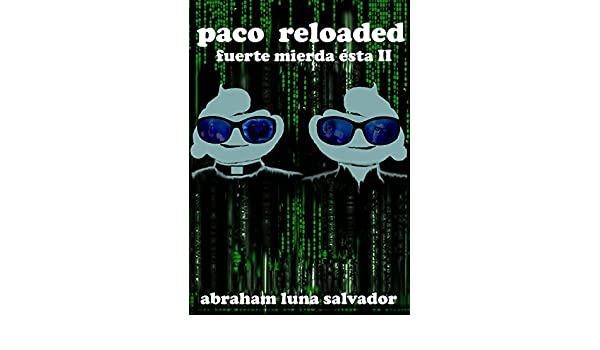 Amazon.com: Paco Reloaded: fuerte mierda ésta II (Spanish Edition) eBook: Abraham Luna Salvador: Kindle Store
