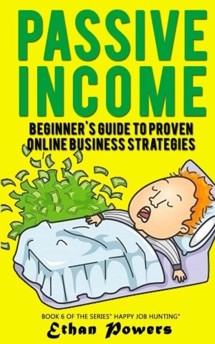 51SNDza1FML - Passive Income: Beginner's Guide To Proven Online Business Strategies (Happy Job Hunting Series) (Volume 6)