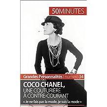 Coco Chanel, une couturière à contre-courant: « Je ne fais pas la mode, je suis la mode » (Grandes Personnalités t. 34) (French Edition)