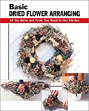 img - for Basic Dried Flower Arranging: All the Skills and Tools You Need to Get Started (How To Basics) book / textbook / text book