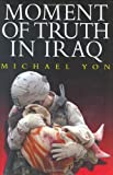 Moment of Truth in Iraq, Michael Yon, 0980076323