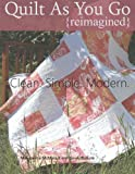 Quilt As You Go Reimagined: Clean. Simple. Modern.