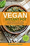 Would you like to create quick and delicious Vegan Instant Pot Recipes for your whole family?            Would you like to upgrade your life with healthy and nutritious plant based dishes without spending all day cooking?           Do you ...