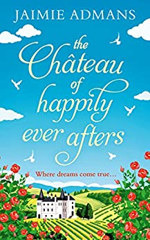 The Chateau of Happily-Ever-Afters: a laugh-out-loud romcom! by [Admans, Jaimie]