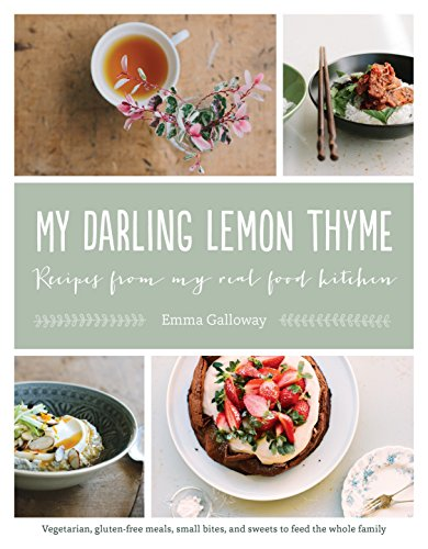 My Darling Lemon Thyme: Recipes from My Real Food Kitchen: Vegetarian, gluten-free meals, small bites,
