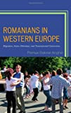 Romanians in Western Europe : Migration, Status Dilemmas, and Transnational Connections, Anghel, Remus Gabrie, 0739178881