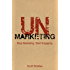 UnMarketing: Stop Marketing. Start Engaging