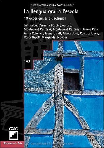 Descargas de libros electrónicos gratis La Llengua Oral A L'Escola: 143 (Biblioteca De Guix) 8478273816 DJVU