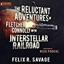 The Reluctant Adventures of Fletcher Connolly on the Interstellar Railroad Audiobook by Felix R. Savage Narrated by Nick Podehl