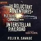 The Reluctant Adventures of Fletcher Connolly on the Interstellar Railroad | Livre audio Auteur(s) : Felix R. Savage Narrateur(s) : Nick Podehl