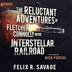 The Reluctant Adventures of Fletcher Connolly on the Interstellar Railroad