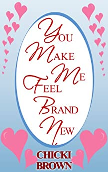 You Make Me Feel Brand New by [Brown, Chicki]