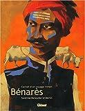 Bénarès : Carnet d'un voyage indien