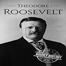 Theodore Roosevelt: A Life from Beginning to End: One Hour History US Presidents, Book 5 Audiobook by Hourly History Narrated by Stephen Paul Aulridge Jr.