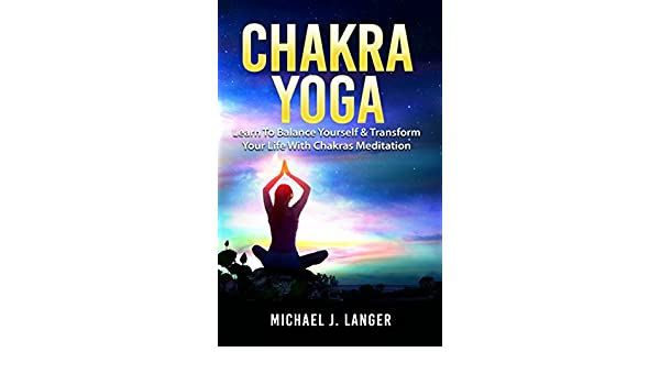 Chakra Yoga: Learn To Balance Yourself & Transform Your Life ...