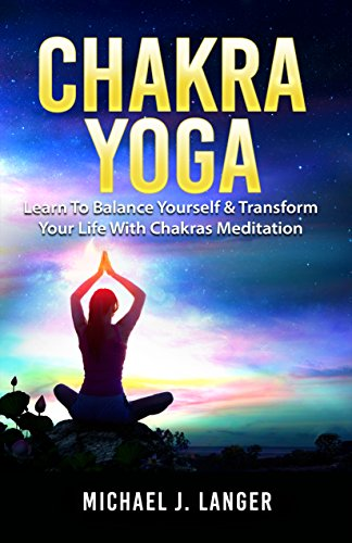 Chakra Yoga: Learn To Balance Yourself & Transform Your Life ...