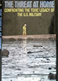 The Threat at Home : Confronting the Toxic Legacy of the U. S. Military, Shulman, Seth, 0807004170