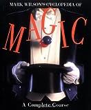 Mark Wilson's Cyclopedia Of Magic: A Complete Course