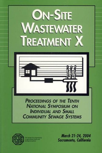 On-Site Wastewater Treatment X: Proceedings Of Tenth National Symposium On Individual And Small Community Sewage Systems, 21-24 march 2004 Sacramento, California PDF