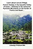Learn about Laruns Village, French Holiday in the Beautiful Valley d'Ossau - Gateway to the Awesome Pyrenees Mountains on the Border of France and Spain..., Llewelyn Pritchard, 1468046055