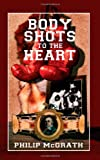 Body Shots to the Heart, Philip Mcgrath, 1844014177