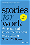 Stories for Work: The Essential Guide to Business Storytelling