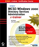 MCSE Windows 2000 Directory Services Administration Virtual Trainer, Anil F. Desai and Robert King, 0782150101