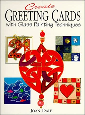 Create greeting cards with glass painting techniques joan dale create greeting cards with glass painting techniques joan dale 9781581800074 amazon books m4hsunfo
