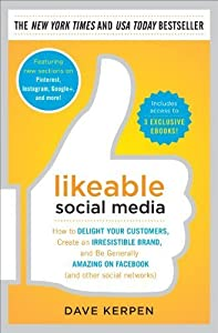 Likeable Social Media: How to Delight Your Customers, Create an Irresistible Brand, and Be Generally Amazing on Facebook (& Other Social Networks) by Dave Kerpen (2012-10-30)