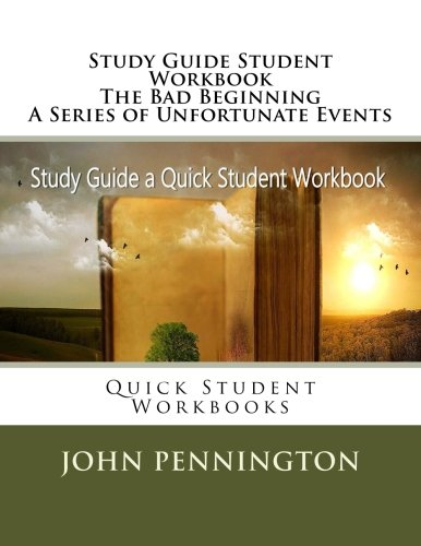 Study Guide Student Workbook The Bad Beginning A Series of Unfortunate Events: Quick Student Workbooks