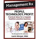 People, Technology, Profit: Practical Ideas for a Happier, Healthier Practice Business: The Management Rx Collection