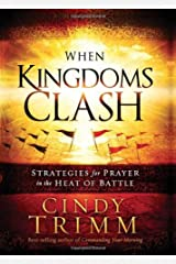 When Kingdoms Clash: Strategies for Prayer in the Heat of Battle Hardcover