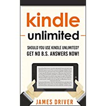 Kindle Unlimited: Should You Use Kindle Unlimited? Get No B.S. Answers Now! (Kindle Unlimited - Find Out If This Program is Right for You - Kindle Unlimited Program)