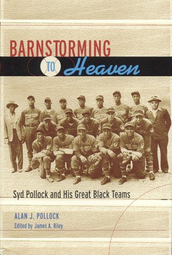 Search : Barnstorming to Heaven: Syd Pollock and His Great Black Teams