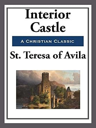 Interior Castle Start Publishing Kindle Edition By St Teresa Of Avila E Allison Peers