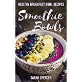 Smoothie Bowls: 50 Healthy Smoothie Bowl Recipes
