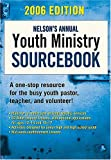 Nelson's Annual Youth Ministry Sourcebook 2006, Thomas Nelson Publishing Staff, 1418505501