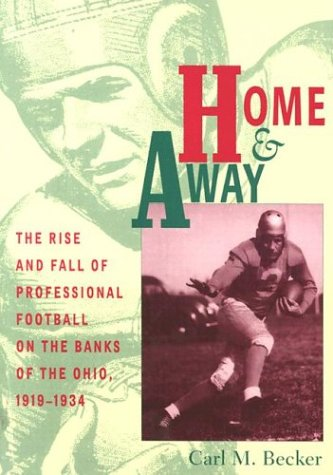 Home & Away: The Rise and Fall of Professional Football on the Banks of the Ohio, 1919-1934 (Ohio America Of Dayton Bank)
