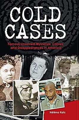 Cold Cases: Famous Unsolved Mysteries, Crimes, and Disappearances in
