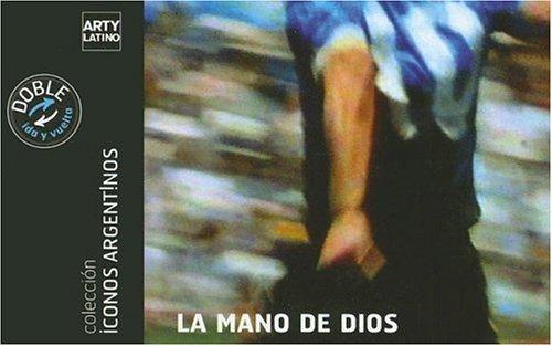 La Mano de Dios (Coleccion Iconos Argentinos) (Spanish Edition) by Arty Latino