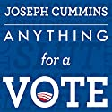 Anything for a Vote: Dirty Tricks, Cheap Shots, and October Surprises in US Presidential Campaigns Audiobook by Joseph Cummins Narrated by Tom Perkins