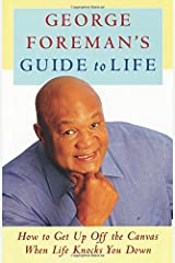 George Foreman's Guide to Life: How to Get Up Off the Canvas When Life Knocks You Paperback