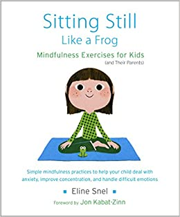Adhd Parenting 4 Mindfulness Techniques >> Sitting Still Like A Frog Mindfulness Exercises For Kids And Their