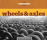 Wheels and Axles, Valerie Bodden, 0898125847