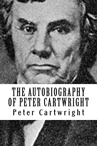 The Autobiography of Peter Cartwright: The Backwoods Preacher