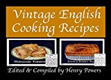 Vintage English Cooking Recipes: These classic English (British) recipes for pastry, deserts and main dishes were the staples of life in 20th Century Great Britain.