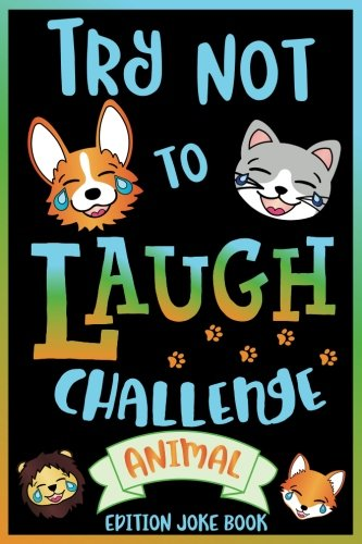 Try Not To Laugh Challenge Animal Edition Joke Book For Kids Teens Adults Over 200