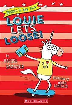 Louie Lets Loose! (Unicorn in New York #1) by [Hamilton, Rachel]
