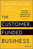 img - for The Customer-Funded Business: Start, Finance, or Grow Your Company with Your Customers' Cash book / textbook / text book