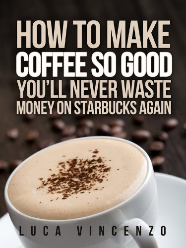 How to make coffee so good youll never waste money on starbucks how to make coffee so good youll never waste money on starbucks again fandeluxe Image collections